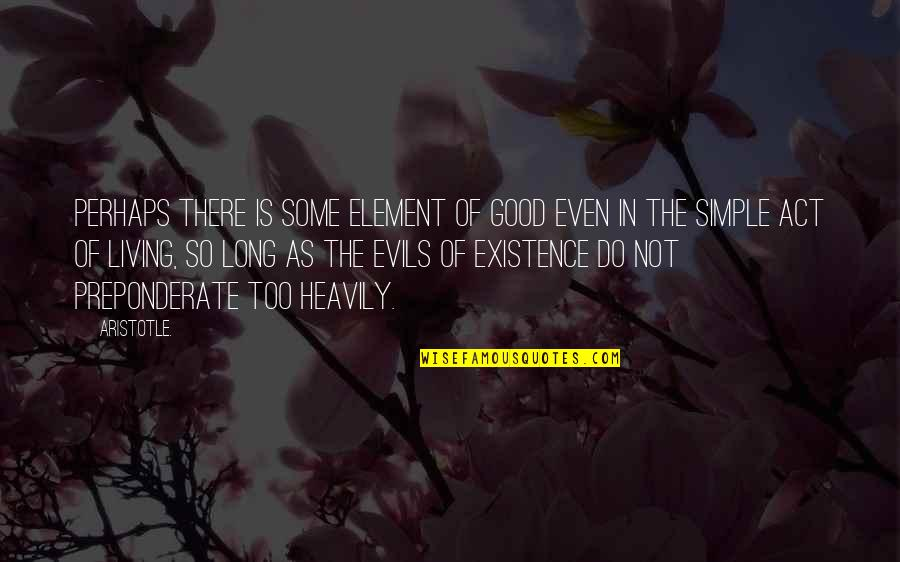 Existence Of Evil Quotes By Aristotle.: Perhaps there is some element of good even