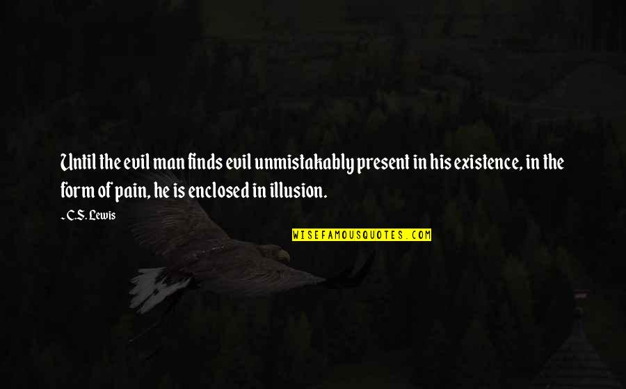 Existence Of Evil Quotes By C.S. Lewis: Until the evil man finds evil unmistakably present
