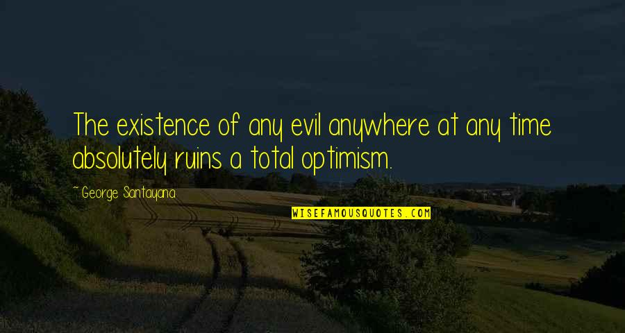 Existence Of Evil Quotes By George Santayana: The existence of any evil anywhere at any
