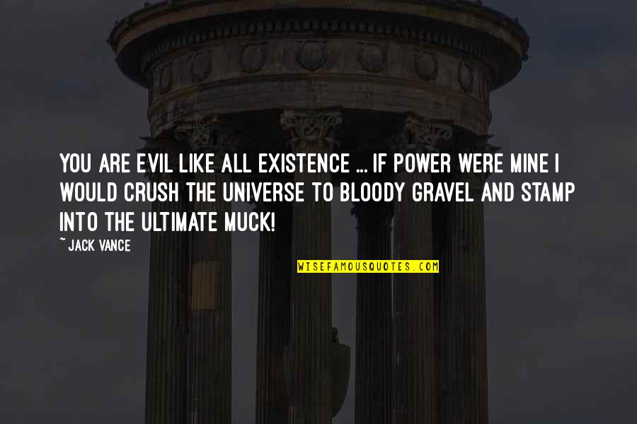 Existence Of Evil Quotes By Jack Vance: You are evil like all existence ... If