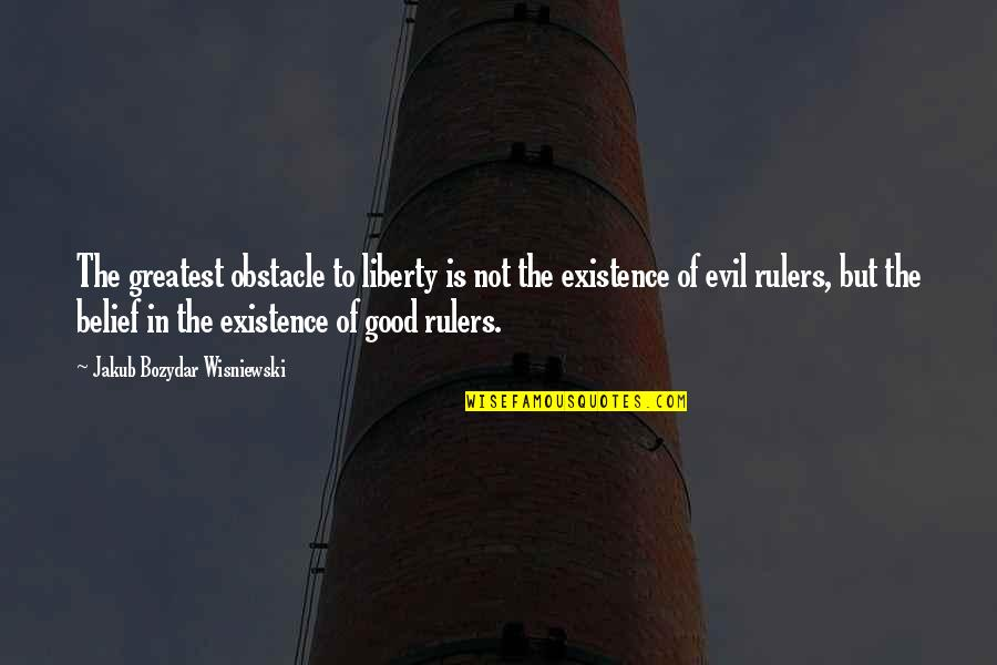 Existence Of Evil Quotes By Jakub Bozydar Wisniewski: The greatest obstacle to liberty is not the