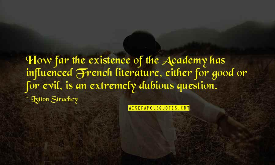 Existence Of Evil Quotes By Lytton Strachey: How far the existence of the Academy has
