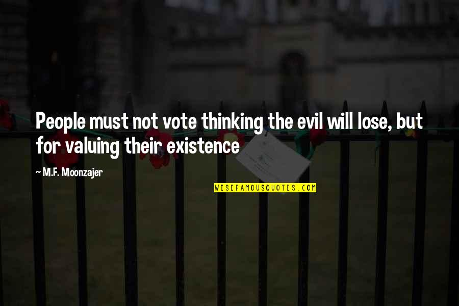 Existence Of Evil Quotes By M.F. Moonzajer: People must not vote thinking the evil will