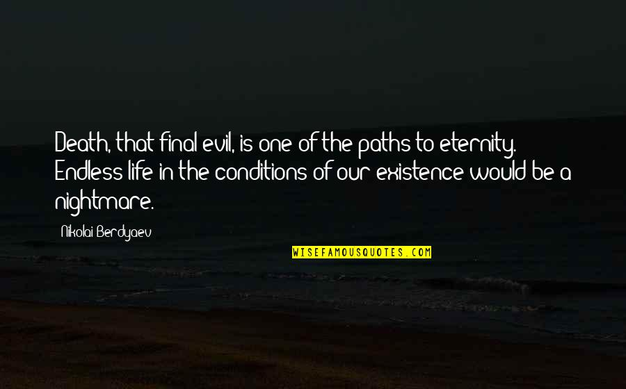 Existence Of Evil Quotes By Nikolai Berdyaev: Death, that final evil, is one of the