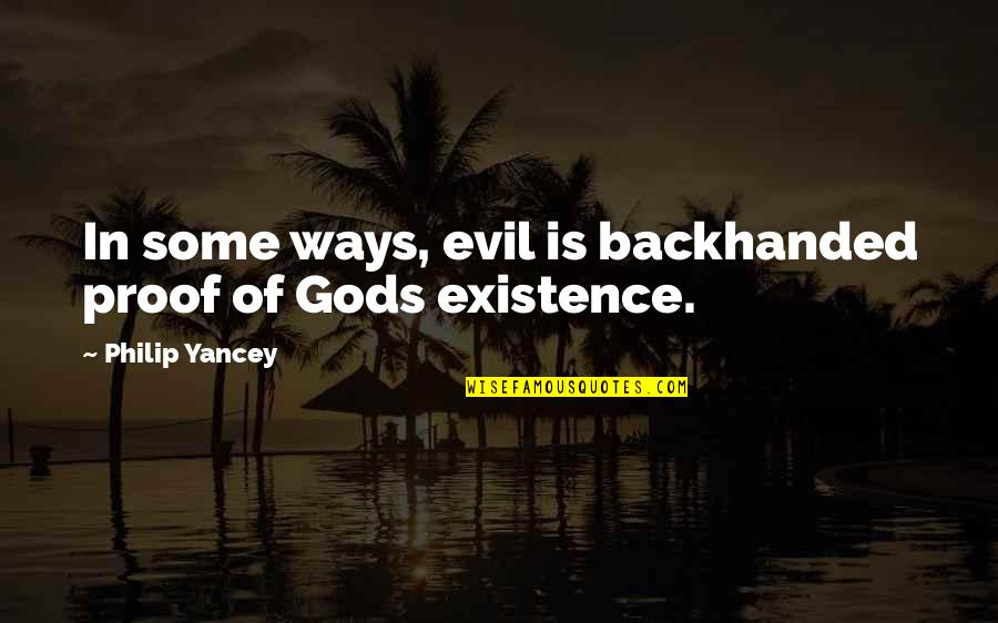 Existence Of Evil Quotes By Philip Yancey: In some ways, evil is backhanded proof of