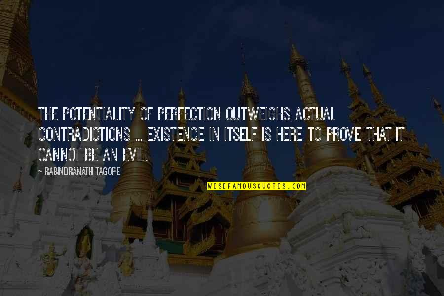 Existence Of Evil Quotes By Rabindranath Tagore: The potentiality of perfection outweighs actual contradictions ...