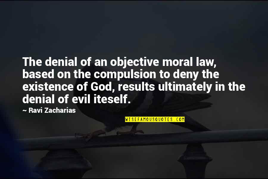 Existence Of Evil Quotes By Ravi Zacharias: The denial of an objective moral law, based
