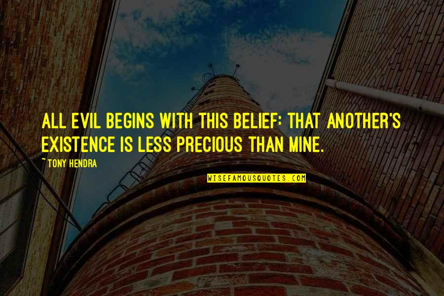 Existence Of Evil Quotes By Tony Hendra: All evil begins with this belief: that another's