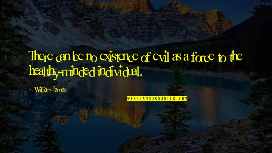 Existence Of Evil Quotes By William James: There can be no existence of evil as