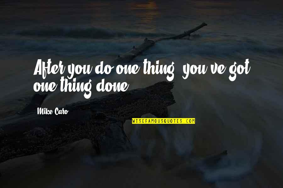 Existentiality Quotes By Mike Caro: After you do one thing, you've got one