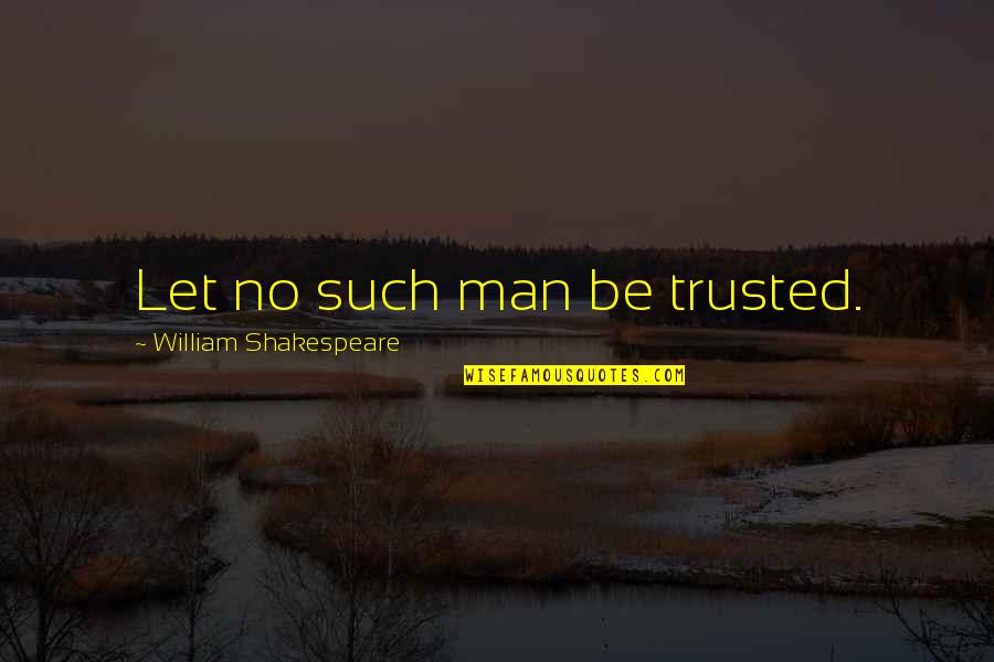 Existentiality Quotes By William Shakespeare: Let no such man be trusted.