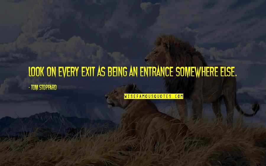 Exit Doors Quotes By Tom Stoppard: Look on every exit as being an entrance