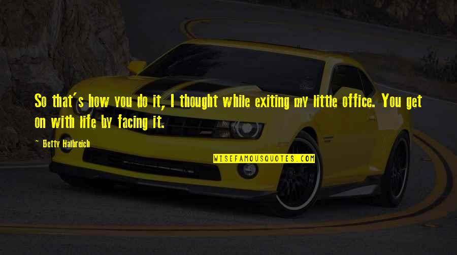 Exiting Quotes By Betty Halbreich: So that's how you do it, I thought