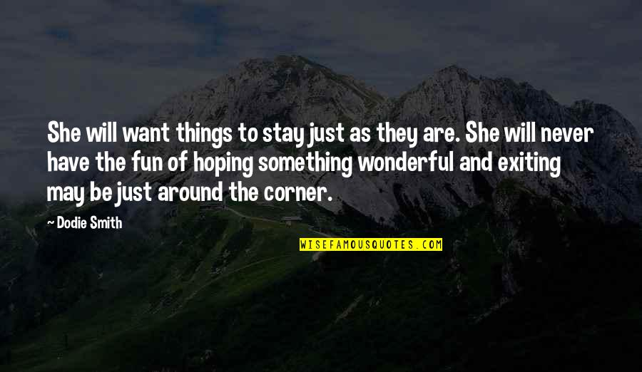 Exiting Quotes By Dodie Smith: She will want things to stay just as