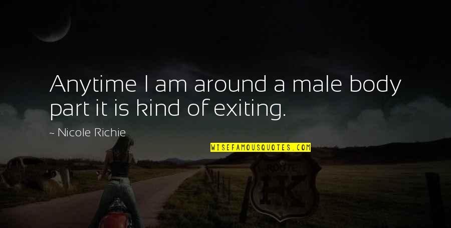 Exiting Quotes By Nicole Richie: Anytime I am around a male body part