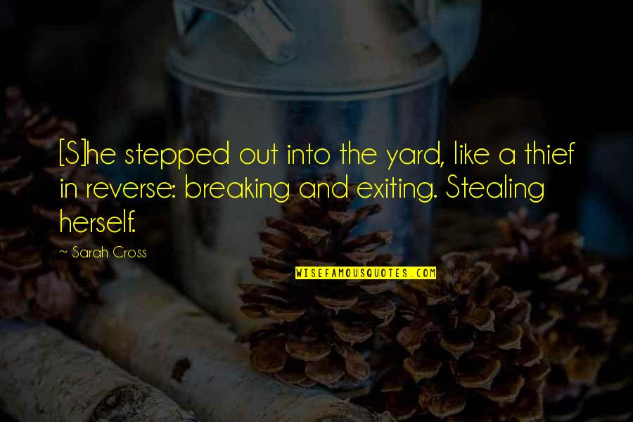 Exiting Quotes By Sarah Cross: [S]he stepped out into the yard, like a