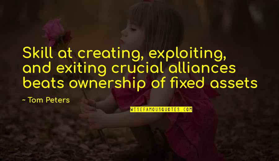 Exiting Quotes By Tom Peters: Skill at creating, exploiting, and exiting crucial alliances