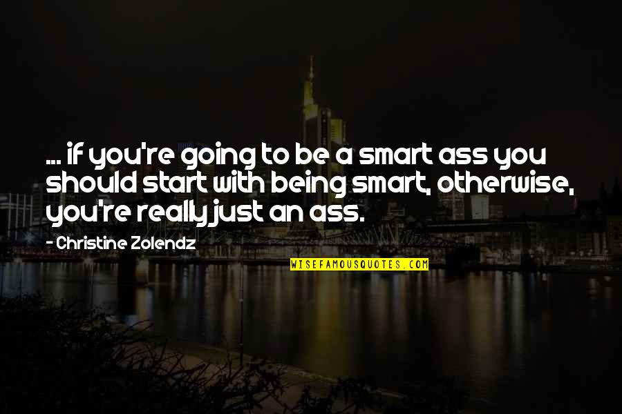 Exodus Quotes Quotes By Christine Zolendz: ... if you're going to be a smart