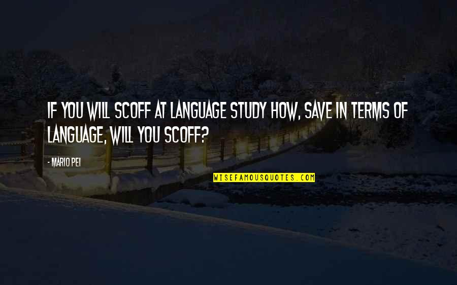 Exodus Quotes Quotes By Mario Pei: If you will scoff at language study how,