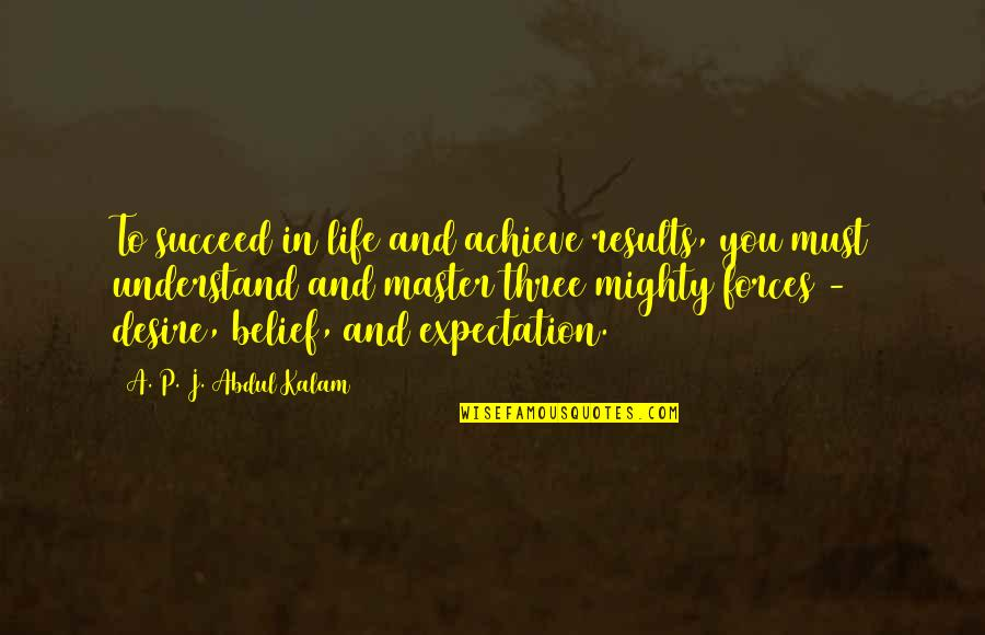 Expectation Quotes By A. P. J. Abdul Kalam: To succeed in life and achieve results, you