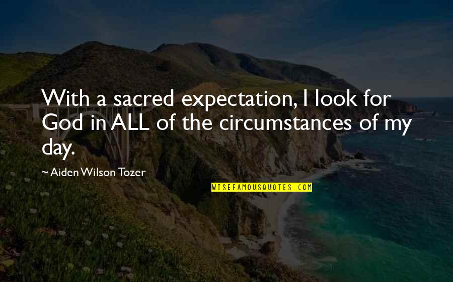 Expectation Quotes By Aiden Wilson Tozer: With a sacred expectation, I look for God