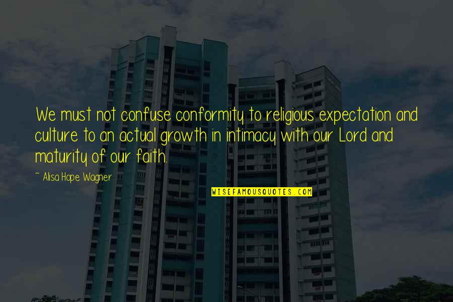 Expectation Quotes By Alisa Hope Wagner: We must not confuse conformity to religious expectation