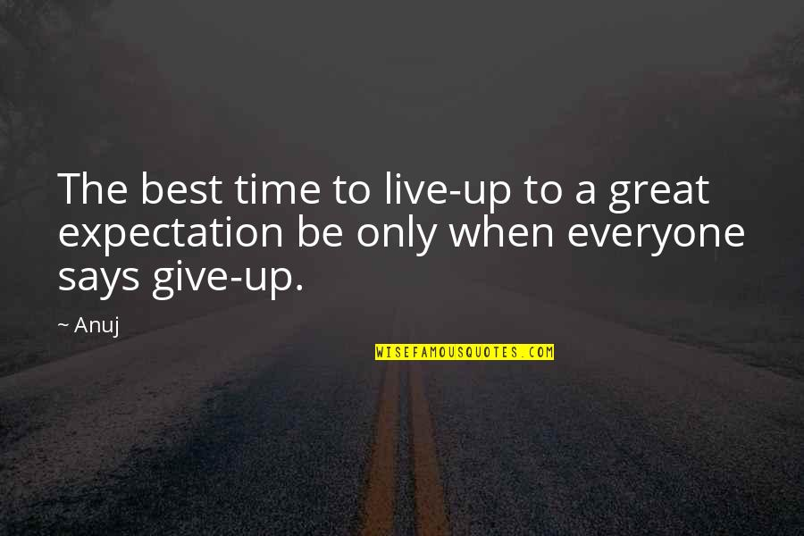 Expectation Quotes By Anuj: The best time to live-up to a great