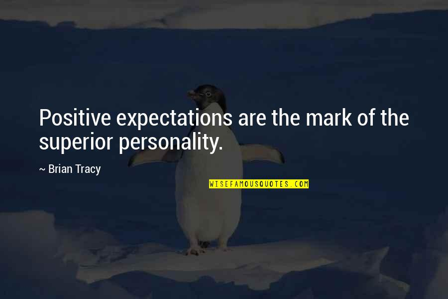 Expectation Quotes By Brian Tracy: Positive expectations are the mark of the superior