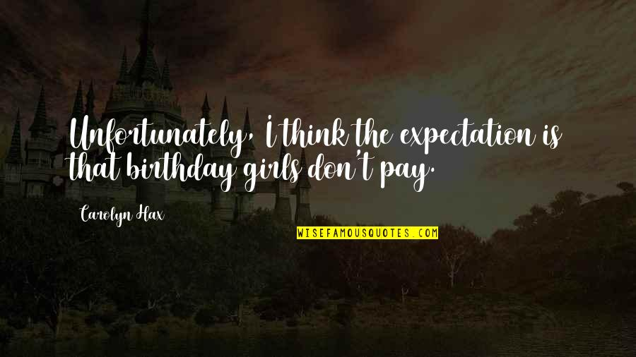 Expectation Quotes By Carolyn Hax: Unfortunately, I think the expectation is that birthday