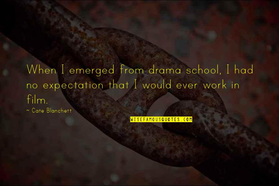 Expectation Quotes By Cate Blanchett: When I emerged from drama school, I had