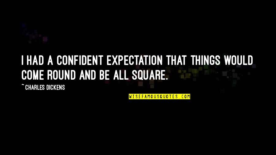 Expectation Quotes By Charles Dickens: I had a confident expectation that things would