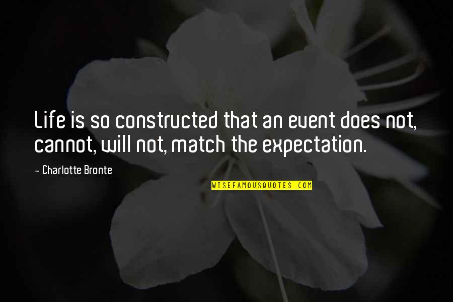 Expectation Quotes By Charlotte Bronte: Life is so constructed that an event does