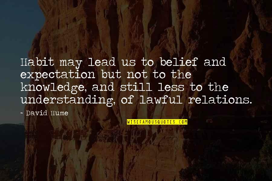 Expectation Quotes By David Hume: Habit may lead us to belief and expectation