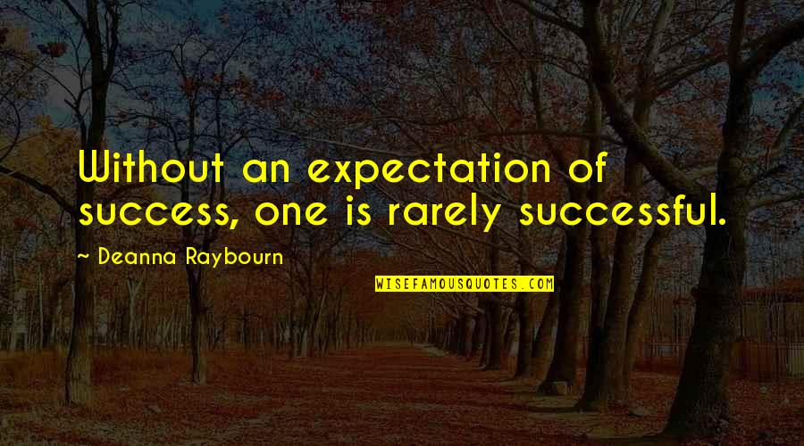 Expectation Quotes By Deanna Raybourn: Without an expectation of success, one is rarely
