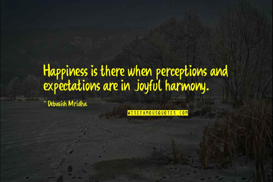 Expectation Quotes By Debasish Mridha: Happiness is there when perceptions and expectations are