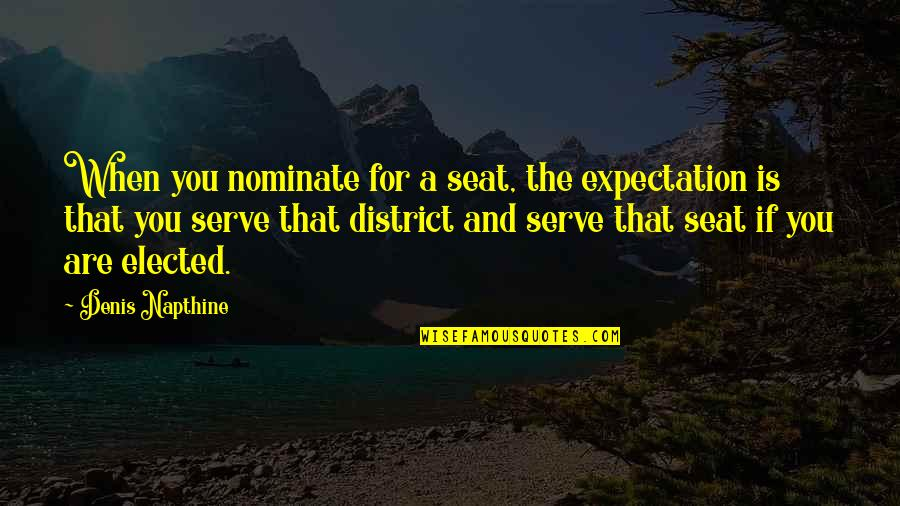 Expectation Quotes By Denis Napthine: When you nominate for a seat, the expectation