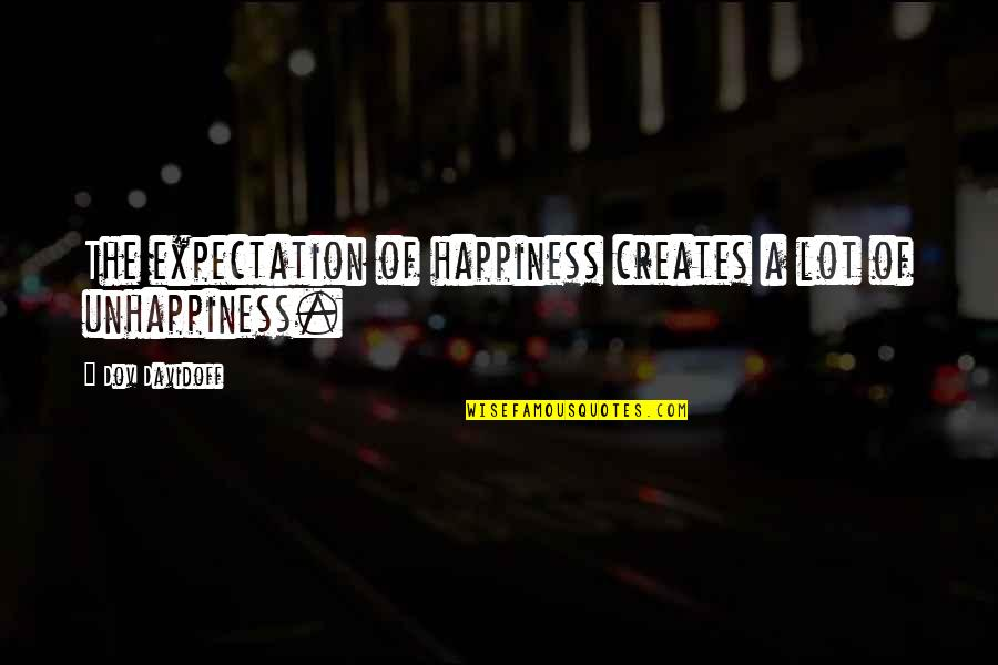 Expectation Quotes By Dov Davidoff: The expectation of happiness creates a lot of