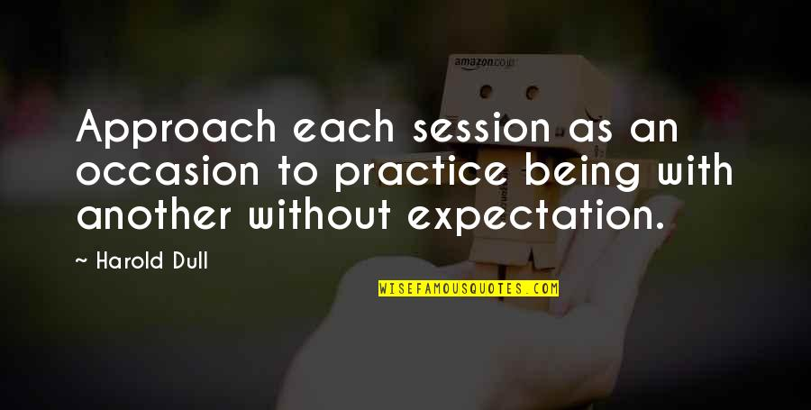 Expectation Quotes By Harold Dull: Approach each session as an occasion to practice