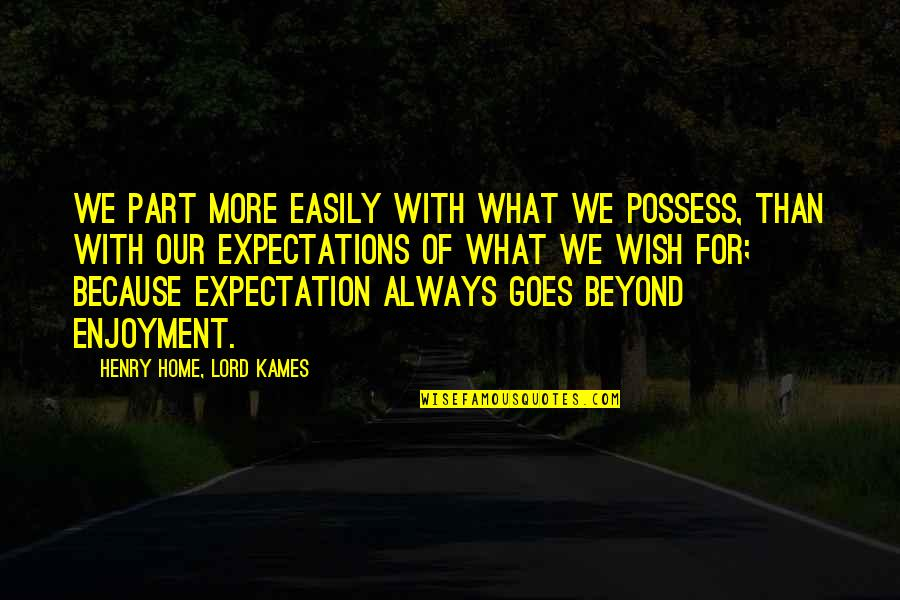 Expectation Quotes By Henry Home, Lord Kames: We part more easily with what we possess,