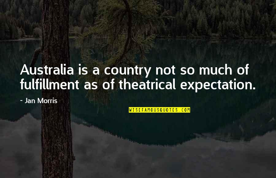 Expectation Quotes By Jan Morris: Australia is a country not so much of