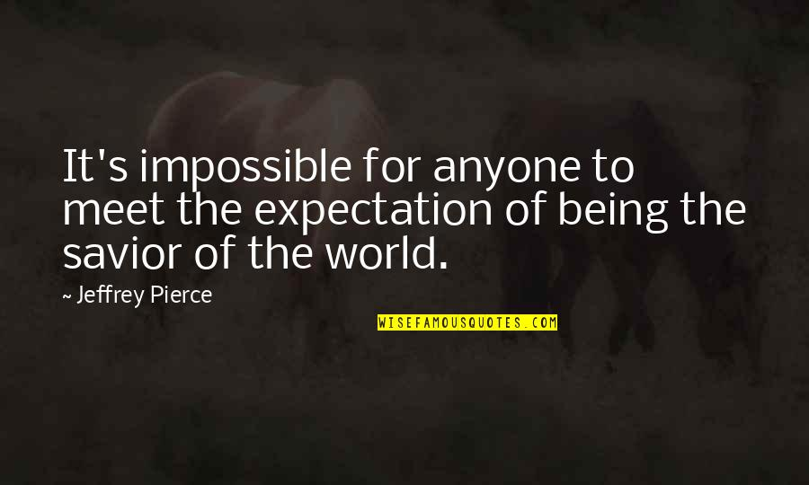 Expectation Quotes By Jeffrey Pierce: It's impossible for anyone to meet the expectation