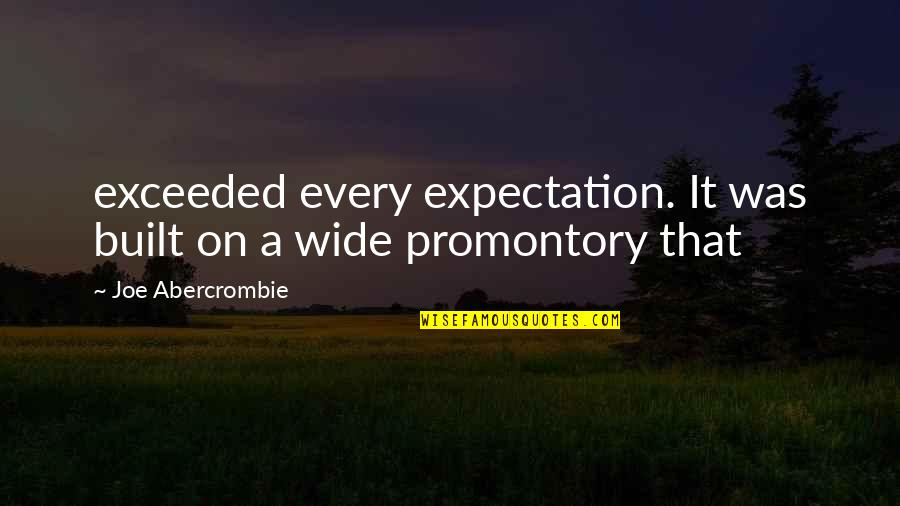 Expectation Quotes By Joe Abercrombie: exceeded every expectation. It was built on a