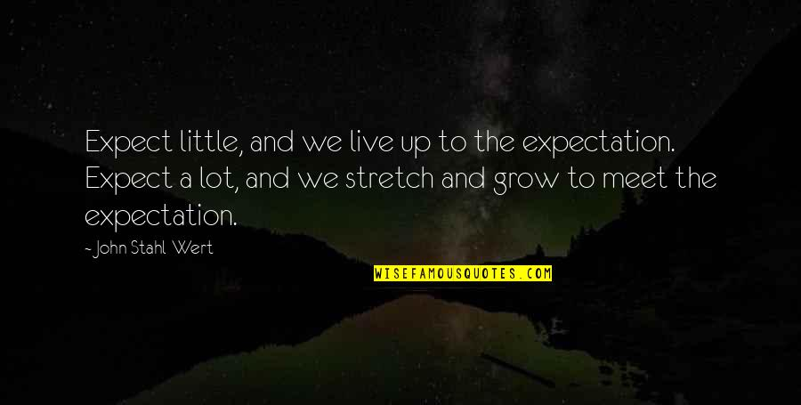 Expectation Quotes By John Stahl-Wert: Expect little, and we live up to the