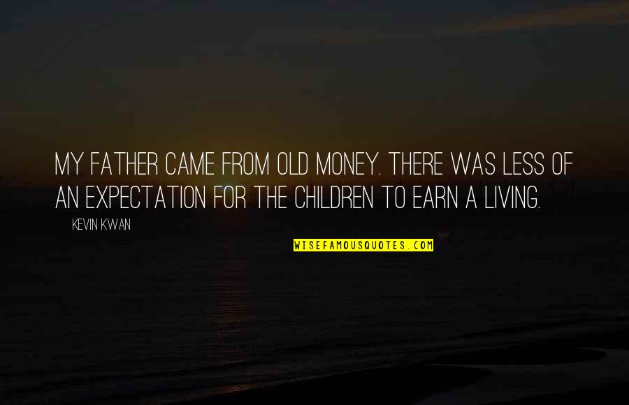 Expectation Quotes By Kevin Kwan: My father came from old money. There was