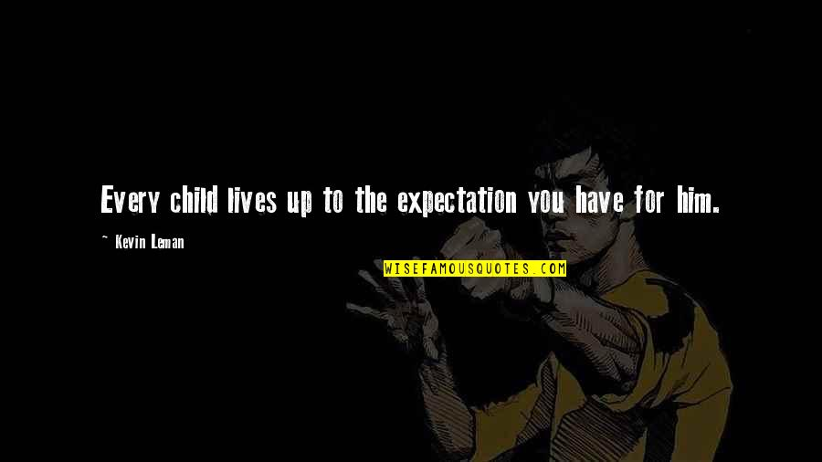 Expectation Quotes By Kevin Leman: Every child lives up to the expectation you