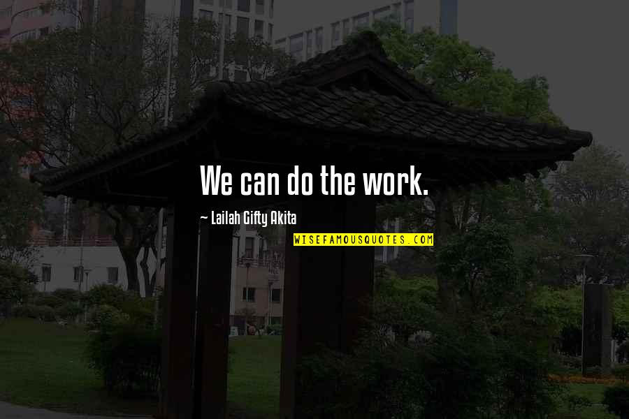 Expectation Quotes By Lailah Gifty Akita: We can do the work.