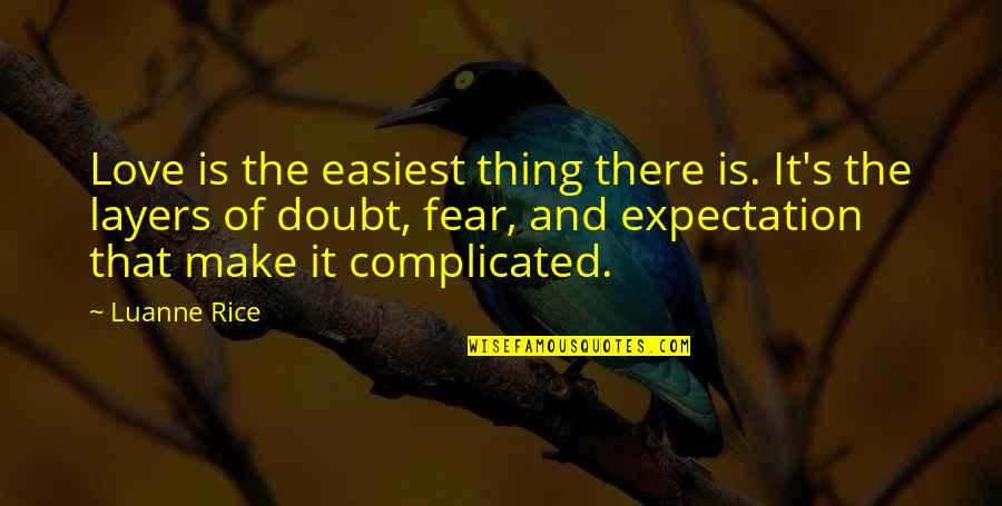 Expectation Quotes By Luanne Rice: Love is the easiest thing there is. It's