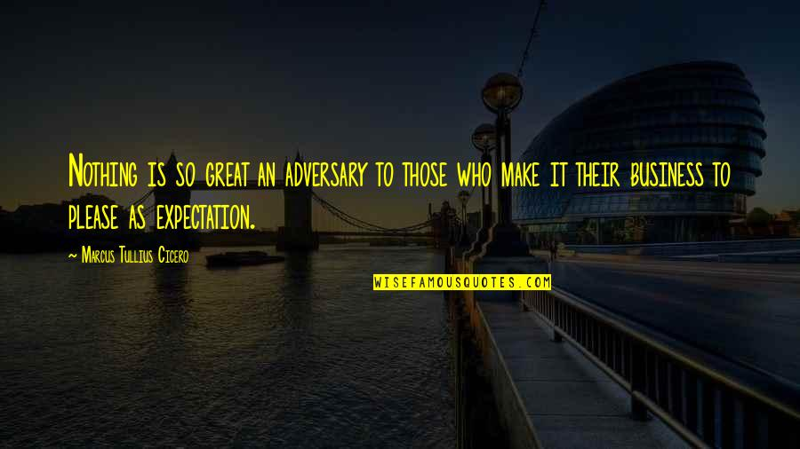 Expectation Quotes By Marcus Tullius Cicero: Nothing is so great an adversary to those