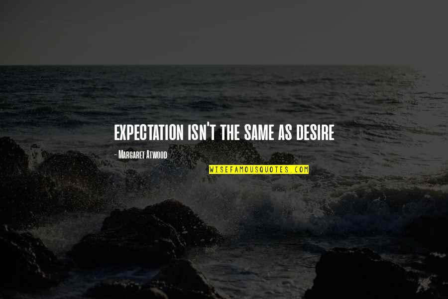 Expectation Quotes By Margaret Atwood: expectation isn't the same as desire