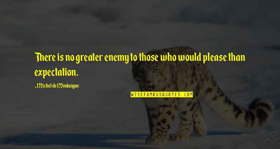Expectation Quotes By Michel De Montaigne: There is no greater enemy to those who